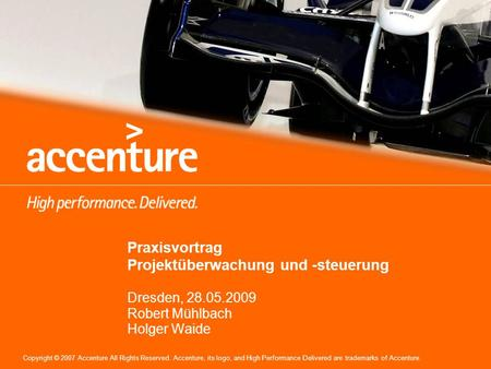 Copyright © 2007 Accenture All Rights Reserved. Accenture, its logo, and High Performance Delivered are trademarks of Accenture. Praxisvortrag Projektüberwachung.