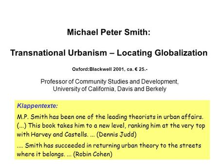 Michael Peter Smith: Transnational Urbanism – Locating Globalization Klappentexte: M.P. Smith has been one of the leading theorists in urban affairs. (...)