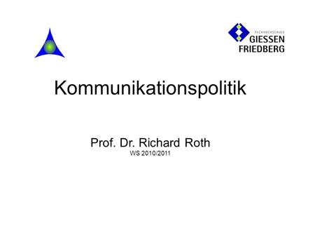 Kommunikationspolitik Prof. Dr. Richard Roth WS 2010/2011.