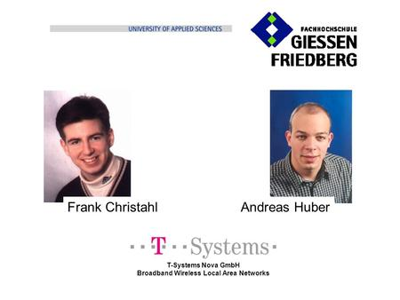 Intro T-Systems Nova GmbH Broadband Wireless Local Area Networks Frank ChristahlAndreas Huber.