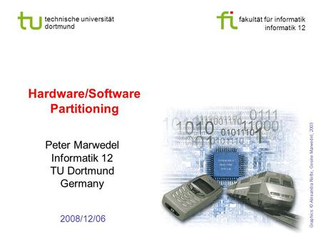 Fakultät für informatik informatik 12 technische universität dortmund Hardware/Software Partitioning Peter Marwedel Informatik 12 TU Dortmund Germany Chapter.