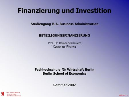 Slide no.: 1 © Prof. Dr. Rainer Stachuletz Corporate Finance Berlin School of Economics Finanzierung und Investition Studiengang B.A. Business Administration.