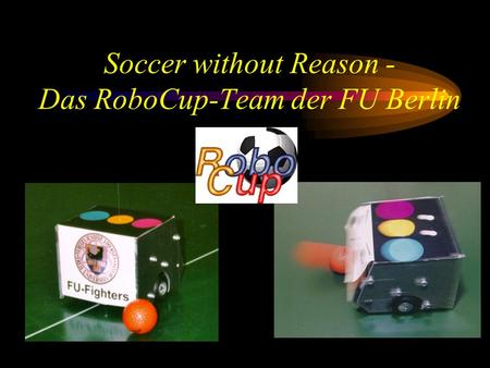 Soccer without Reason - Das RoboCup-Team der FU Berlin.