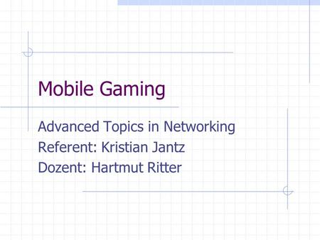 Mobile Gaming Advanced Topics in Networking Referent: Kristian Jantz Dozent: Hartmut Ritter.