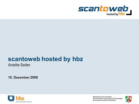 Scantoweb hosted by hbz Anette Seiler 10. Dezember 2009.