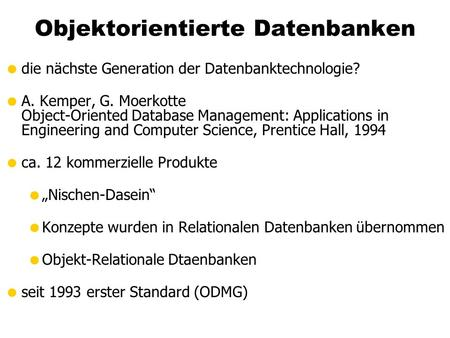 Objektorientierte Datenbanken die nächste Generation der Datenbanktechnologie? A. Kemper, G. Moerkotte Object-Oriented Database Management: Applications.