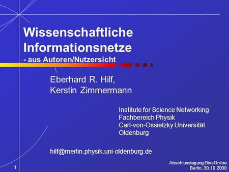 Eberhard R. Hilf, Kerstin Zimmermann Institute for Science Networking Fachbereich Physik Carl-von-Ossietzky Universität Oldenburg