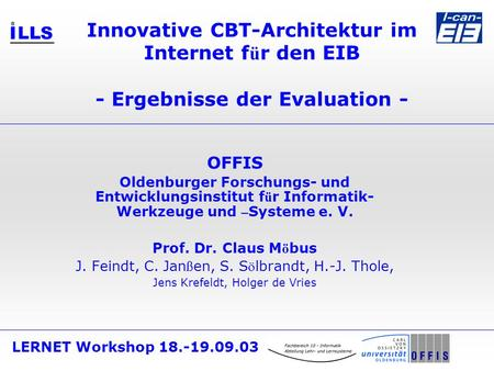 LERNET Workshop 18.-19.09.03 Innovative CBT-Architektur im Internet f ü r den EIB - Ergebnisse der Evaluation - OFFIS Oldenburger Forschungs- und Entwicklungsinstitut.