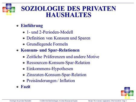 Soziologie des privaten HaushaltesModelle über Entscheidungen zwischen Konsum und SparenBryant: The economic organization of the household – Kap. 4 Einführung.