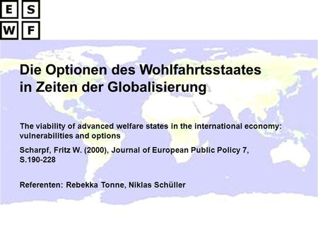 Die Optionen des Wohlfahrtsstaates in Zeiten der Globalisierung The viability of advanced welfare states in the international economy: vulnerabilities.