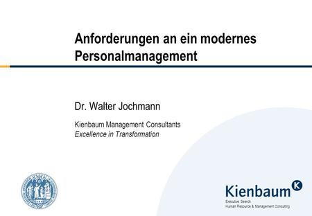 Executive Search Human Resource & Management Consulting Anforderungen an ein modernes Personalmanagement Dr. Walter Jochmann Kienbaum Management Consultants.