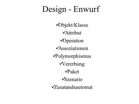 Design - Enwurf Objekt/Klasse Attribut Operation Assoziationen
