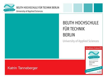 Katrin Tanneberger. Studiere Zukunft! Beuth Hochschule für Technik Beuth Hochschule für Technik Berlin – University of Applied Sciences 2.