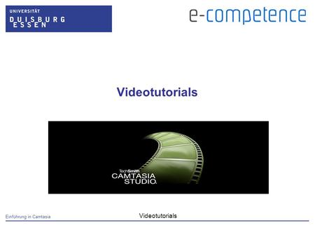 Einführung in Camtasia Videotutorials. Einführung in Camtasia Videotutorials Kurzvideos – wozu? Tutorials (Rapid E- Learning) Präsentationen Demos Podcasts.