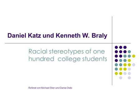 Daniel Katz und Kenneth W. Braly Racial stereotypes of one hundred college students Referat von Michael Stier und Dania Olabi.