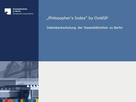 Philosophers Index by OvidSP Datenbankschulung der Staatsbibliothek zu Berlin.