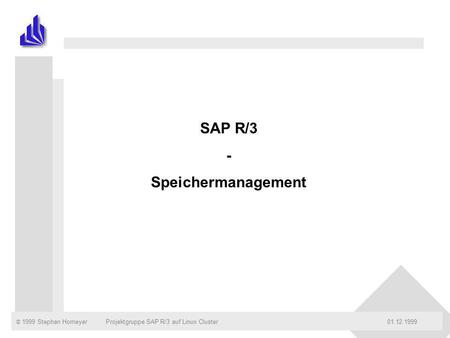 © 1999 Stephan Homeyer01.12.1999Projektgruppe SAP R/3 auf Linux Cluster SAP R/3 - Speichermanagement.
