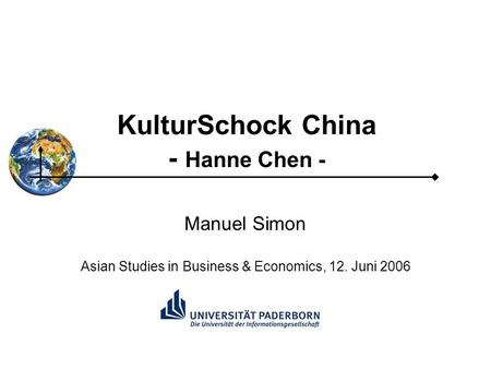 KulturSchock China - Hanne Chen - Manuel Simon Asian Studies in Business & Economics, 12. Juni 2006.