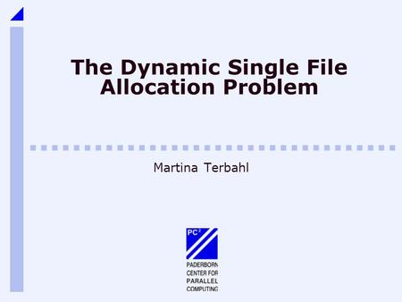The Dynamic Single File Allocation Problem Martina Terbahl.