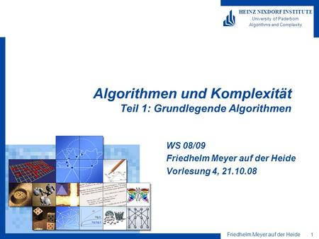 Friedhelm Meyer auf der Heide 1 HEINZ NIXDORF INSTITUTE University of Paderborn Algorithms and Complexity Algorithmen und Komplexität Teil 1: Grundlegende.
