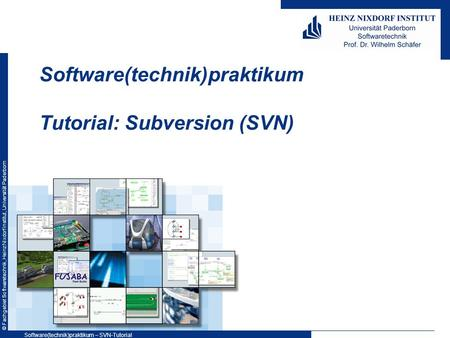© Fachgebiet Softwaretechnik, Heinz Nixdorf Institut, Universität Paderborn Software(technik)praktikum Tutorial: Subversion (SVN) Software(technik)praktikum.