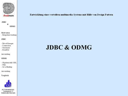 JDBC & ODMG Motivation - Beispielanwendung JDBC - DriverManager - Connection - Statement - ResultSet Anwendung ODMG - Objektmodell /ODL - OQL - Java-Binding.