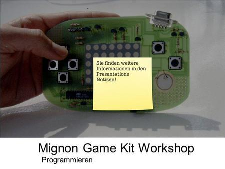 Programmieren Mignon Game Kit Workshop. Programmieren Mignon Game Kit Workshop.