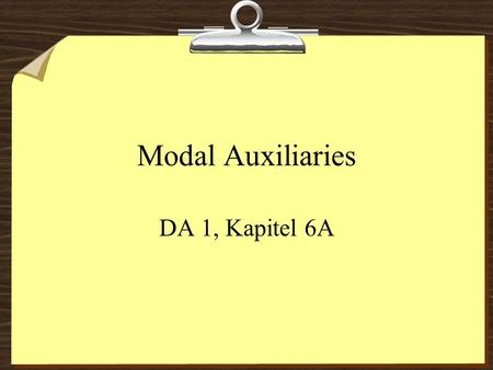 Modal Auxiliaries DA 1, Kapitel 6A. Modal auxiliaries (sometimes called helping verbs) help to set the mood of the particular sentence in which they occur.