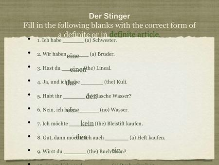 Der Stinger Fill in the following blanks with the correct form of a definite or in definite article. 1. Ich habe (a) Schwester. 2. Wir haben (a) Bruder.