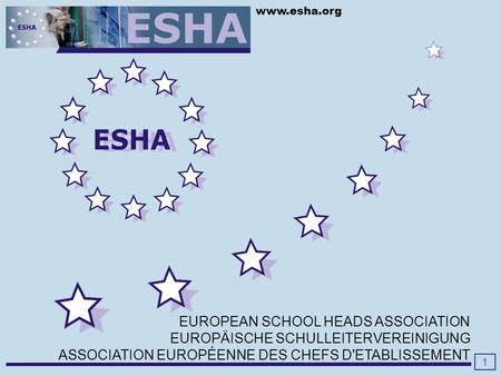 Www.esha.org 1 EUROPEAN SCHOOL HEADS ASSOCIATION EUROPÄISCHE SCHULLEITERVEREINIGUNG ASSOCIATION EUROPÉENNE DES CHEFS D'ETABLISSEMENT.