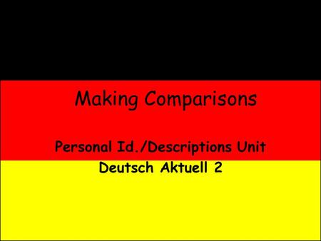 Making Comparisons Personal Id./Descriptions Unit Deutsch Aktuell 2.