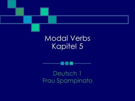 Modal Verbs Kapitel 5 Deutsch 1 Frau Spampinato. MODAL VERBS: a.k.a. auxiliary or helping verbs (verb kickers) --must be used with an infinitive --there.