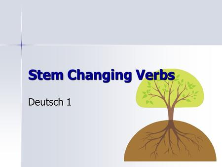 Stem Changing Verbs Deutsch 1 What are stem changing verbs? Verbs whose vowels change in their stem – in the root form Verbs whose vowels change in their.