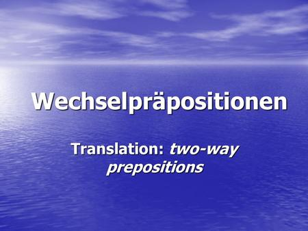 Wechselpräpositionen Translation: two-way prepositions.