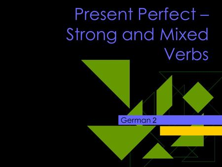 Present Perfect – Strong and Mixed Verbs German 2.