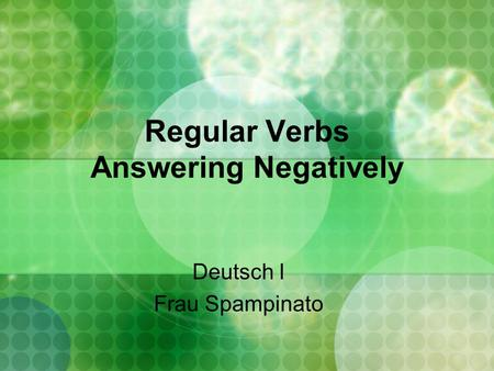Regular Verbs Answering Negatively Deutsch I Frau Spampinato.