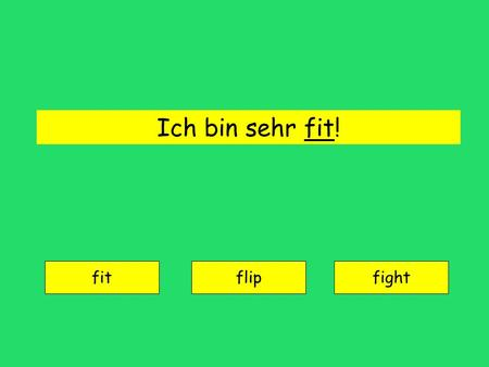 Ich bin sehr fit! fit flipfight fit = fit Wir treiben viel Sport. to pretend to do sportsto avoid sports.