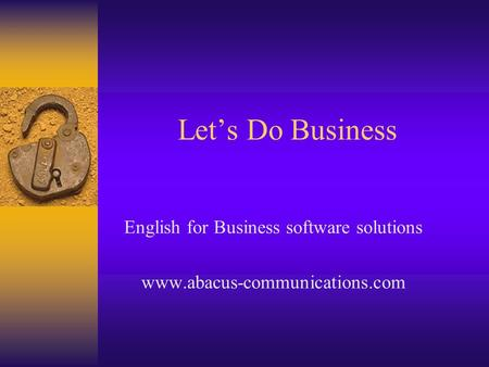 Lets Do Business English for Business software solutions www.abacus-communications.com.