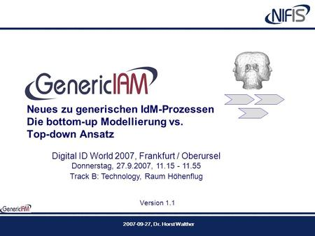 GenericIAM Neues zu generischen IdM-Prozessen Die bottom-up Modellierung vs. Top-down Ansatz Version 1.1 2007-09-27, Dr. Horst Walther Digital ID World.