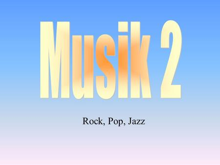 Musik 2 Rock, Pop, Jazz.