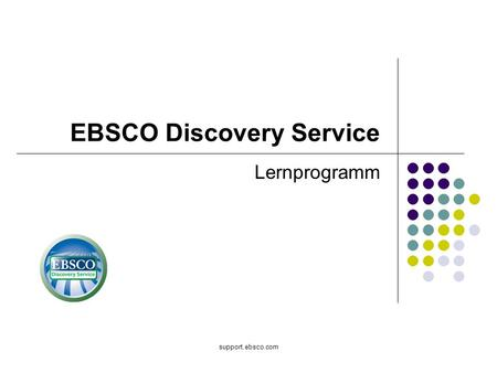 Support.ebsco.com EBSCO Discovery Service Lernprogramm.