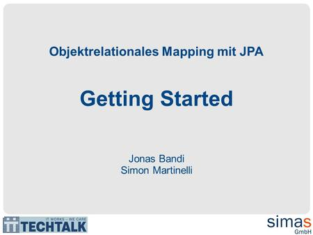 Objektrelationales Mapping mit JPA Getting Started Jonas Bandi Simon Martinelli.