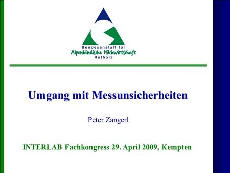 Umgang mit Messunsicherheiten Peter Zangerl INTERLAB Fachkongress 29. April 2009, Kempten.
