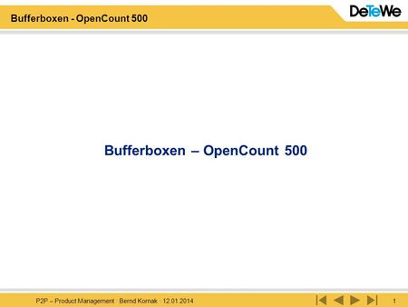 P2P – Product Management · Bernd Kornak · 12.01.20141 Bufferboxen - OpenCount 500 Bufferboxen – OpenCount 500.