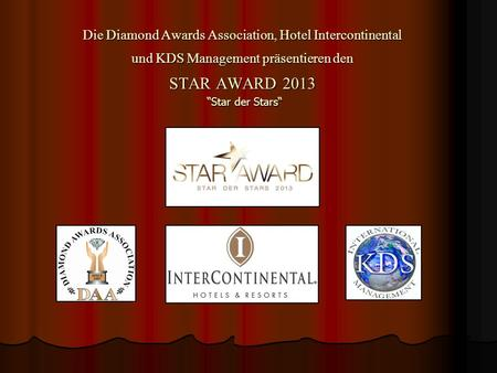 "Die Diamond Awards Association, Hotel Intercontinental und KDS Management präsentieren den STAR AWARD 2013 ""Star der Stars"""