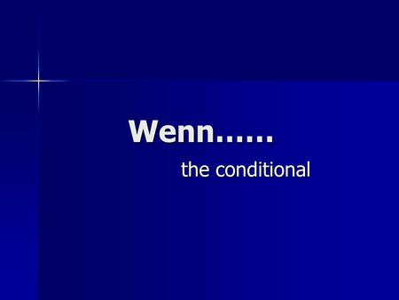 Wenn…… the conditional. Using the conditional tense The conditional tense is used to talk about something that happens only after something else happened.