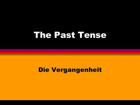 The Past Tense Die Vergangenheit To get a C at GCSE you need... l Opinions l Connectives/ time phrases/ adverbs l Future Tense l Past Tense.