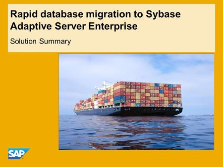 Rapid database migration to Sybase Adaptive Server Enterprise Solution Summary.
