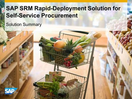 SAP SRM Rapid-Deployment Solution for Self-Service Procurement Solution Summary.