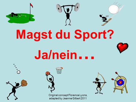 Magst du Sport? Ja/nein … Original concept Florence Lyons, adapted by Jeanne Gilbert 2011.